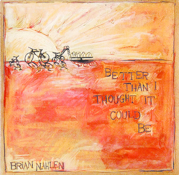 Better Than I Thought It Could Be - Brian Nahlen | Indie