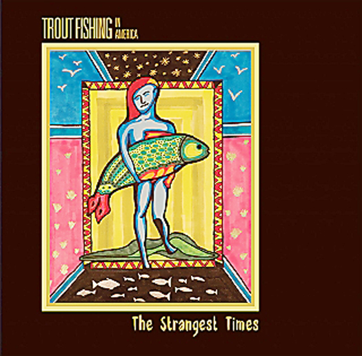 The Strangest Times - Trout Fishing In America | Elixir Records